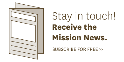 Stay in touch! Receive the Mission News. Subscribe for free >>
