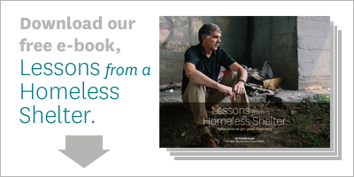 Download our free e-book, Lessons from a Homeless Shelter.